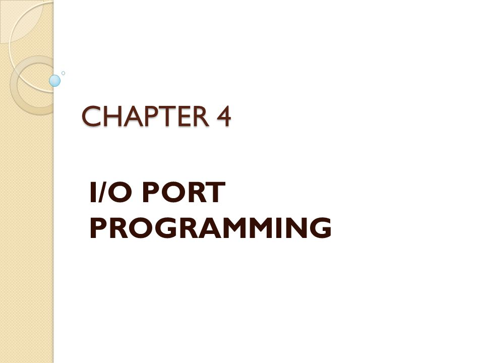 CHAPTER 4 I/O PORT PROGRAMMING