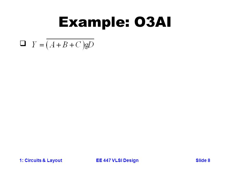 1: Circuits & LayoutSlide 8EE 447 VLSI Design Example: O3AI 
