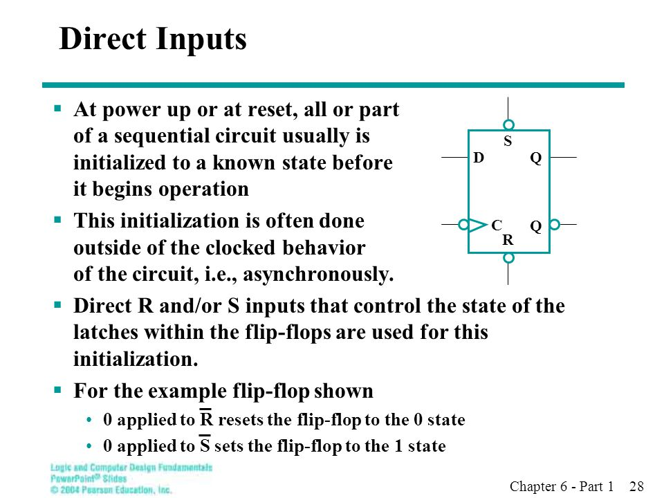 Chapter 6 - Part 1 28 Direct Inputs  At power up or at reset, all or part of a sequential circuit usually is initialized to a known state before it b