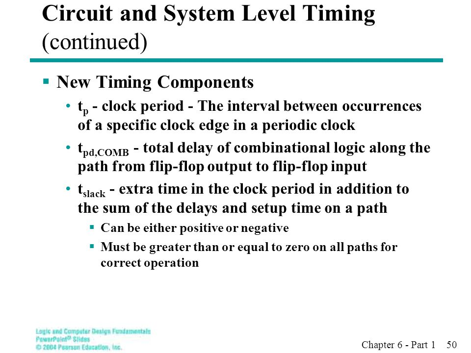 Chapter 6 - Part 1 50  New Timing Components t p - clock period - The interval between occurrences of a specific clock edge in a periodic clock t pd,
