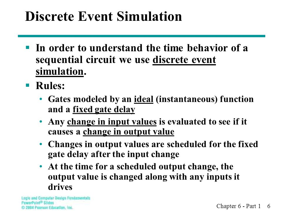 Chapter 6 - Part 1 6 Discrete Event Simulation  In order to understand the time behavior of a sequential circuit we use discrete event simulation. 