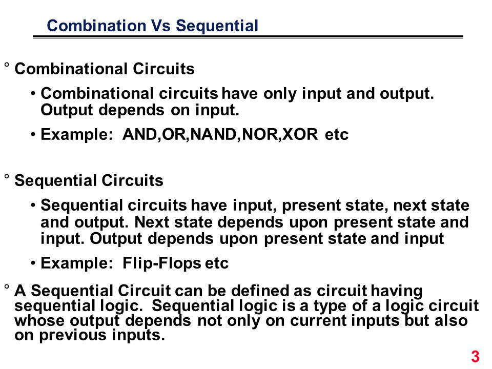 3 Combination Vs Sequential °Combinational Circuits Combinational circuits have only input and output.