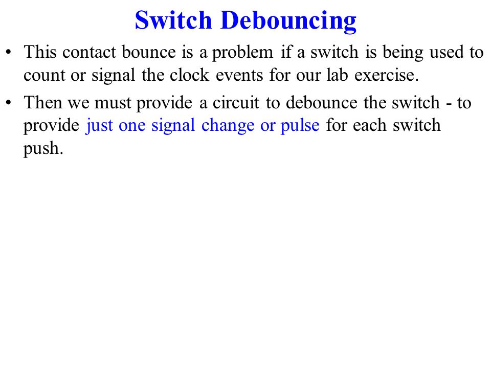 Simplest Switch Debouncer The simplest sequential circuit can be used to make the simplest switch debouncer as shown in figure (a).