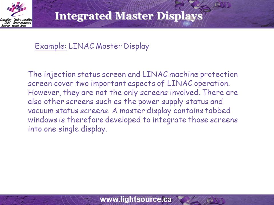 www.lightsource.ca Integrated Master Displays The injection status screen and LINAC machine protection screen cover two important aspects of LINAC operation.