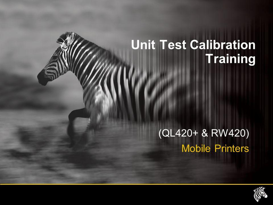 Unit Test Calibration Training (QL420+ & RW420) Mobile Printers