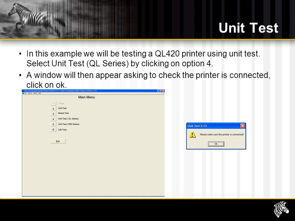 Unit Test In this example we will be testing a QL420 printer using unit test. Select Unit Test (QL Series) by clicking on option 4. A window will then