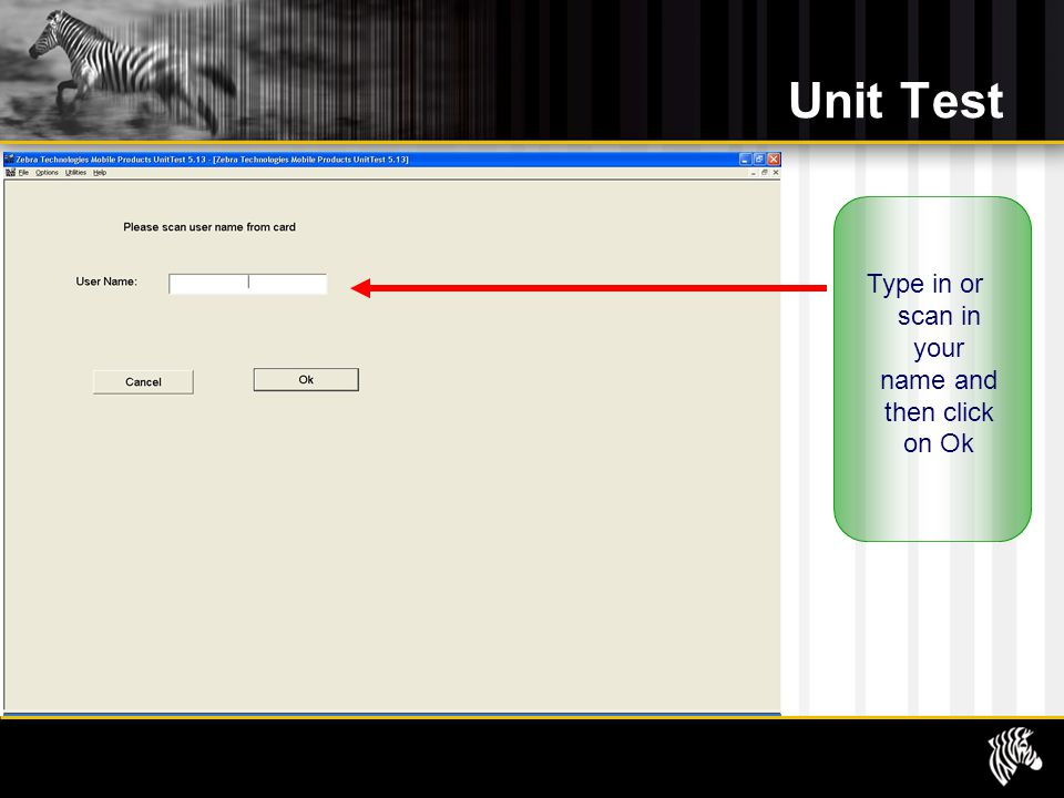 Unit Test Type in or scan in your name and then click on Ok