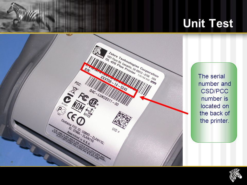 Unit Test The serial number and CSD/PCC number is located on the back of the printer.