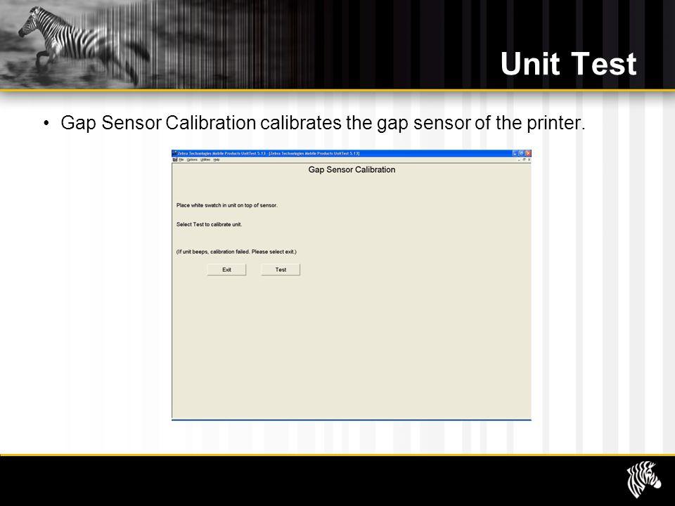 Unit Test Gap Sensor Calibration calibrates the gap sensor of the printer.