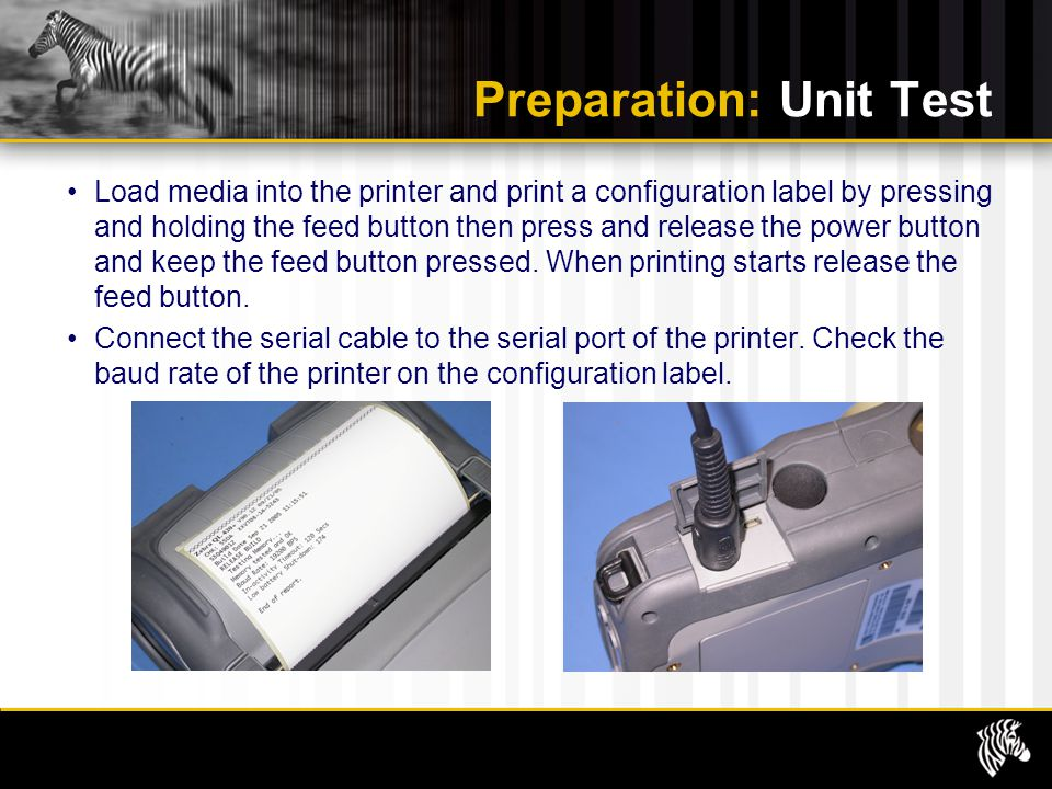 Preparation: Unit Test Load media into the printer and print a configuration label by pressing and holding the feed button then press and release the
