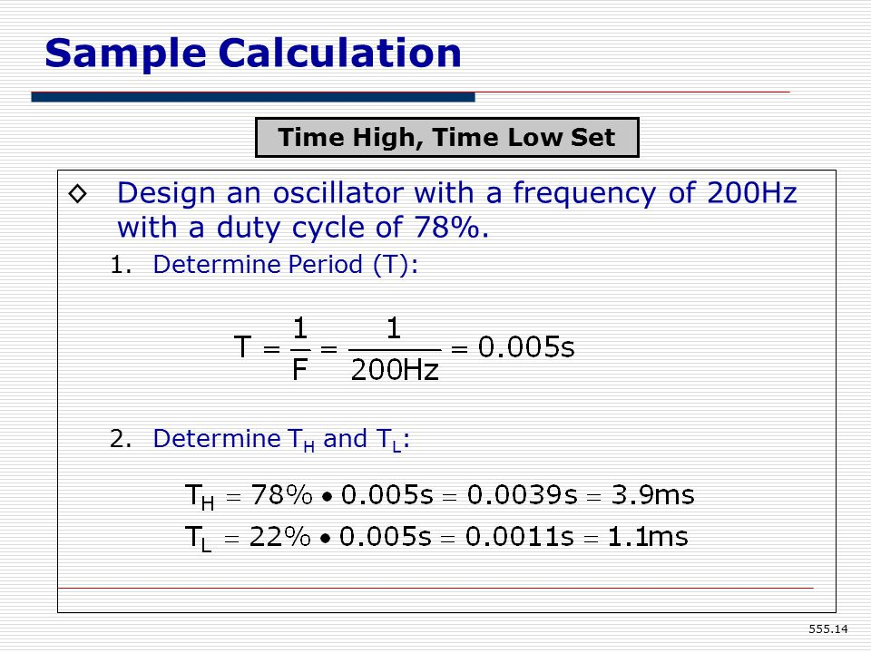 555.14 Sample Calculation ◊Design an oscillator with a frequency of 200Hz with a duty cycle of 78%.