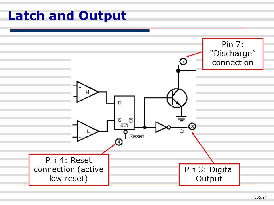 Latch and Output Pin 4: Reset connection (active low reset) Pin 7: Discharge connection Pin 3: Digital Output 555.34
