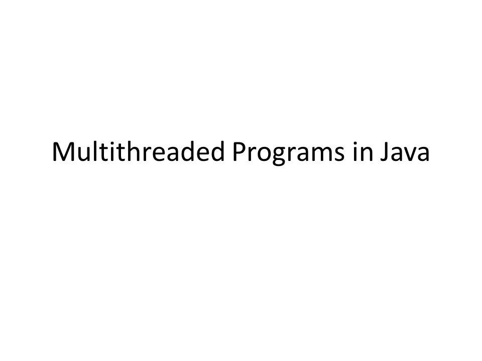 Multithreaded Programs in Java