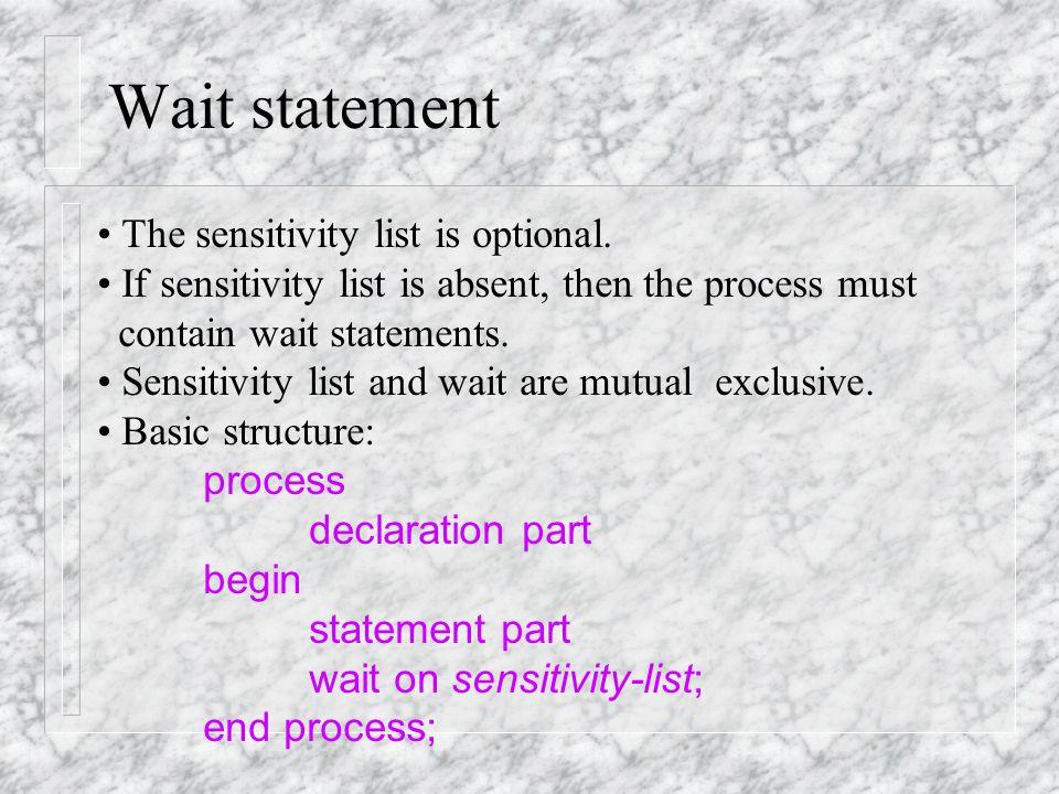 Wait statement The sensitivity list is optional.