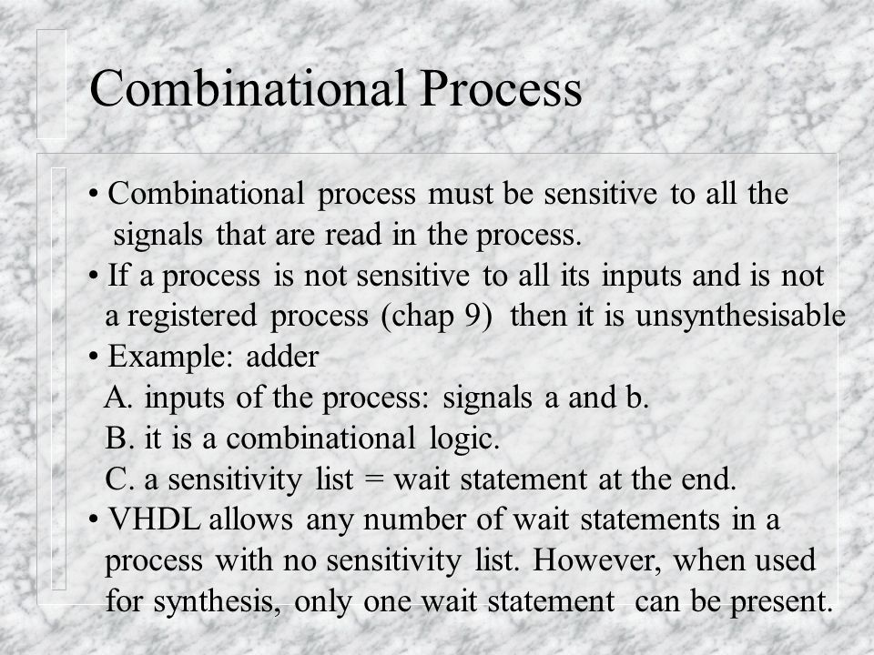 Declaration and Statement parts Declaration part of a process: allows the declaration of types, functions, procedures, variables which are local to the process.