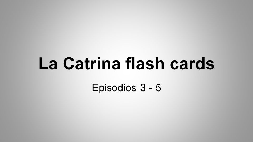 La Catrina flash cards Episodios 3 - 5