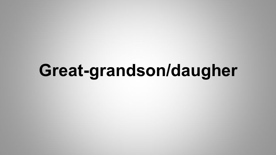 Great-grandson/daugher