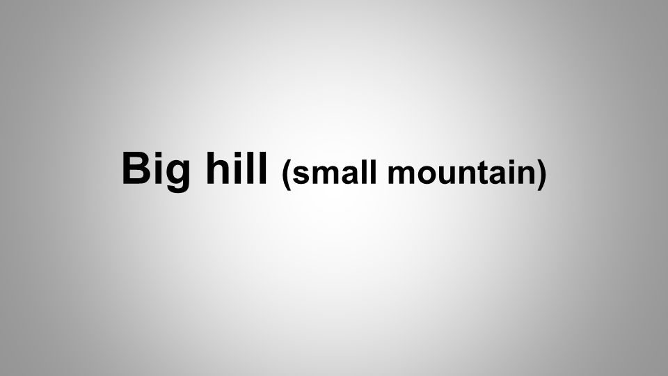 Big hill (small mountain)