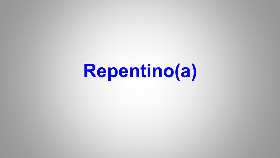 Repentino(a)