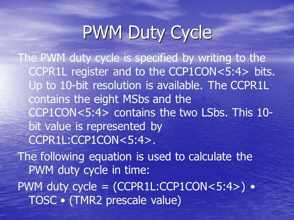 PWM Duty Cycle The PWM duty cycle is specified by writing to the CCPR1L register and to the CCP1CON bits.