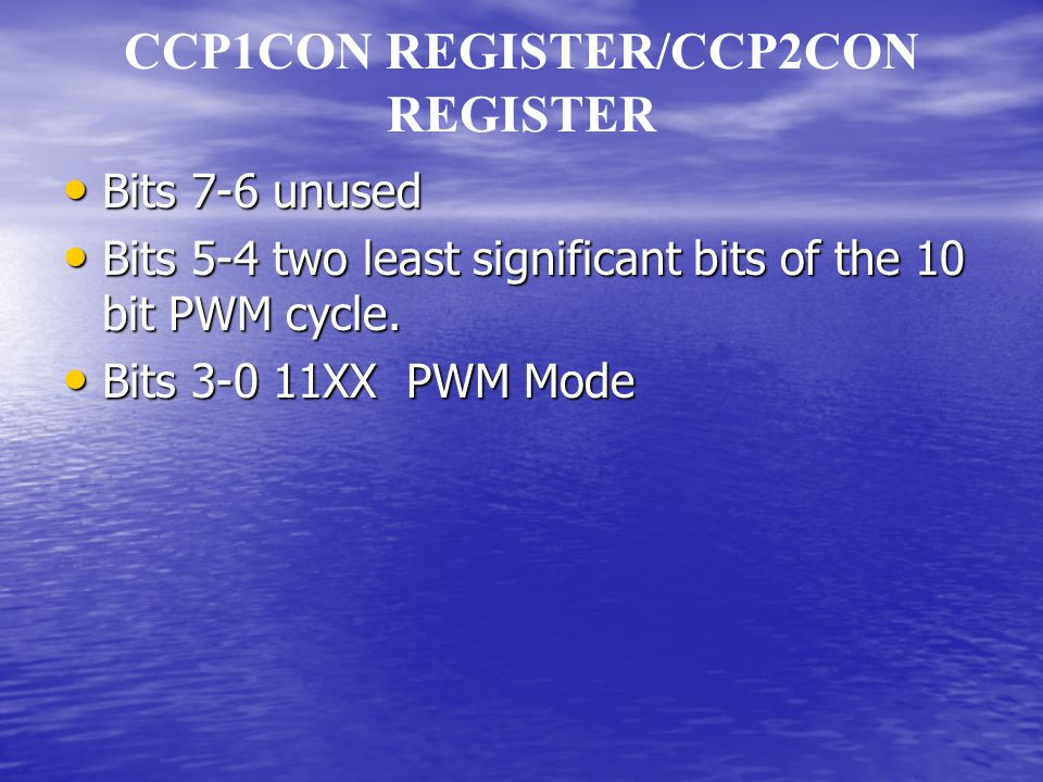 CCP1CON REGISTER/CCP2CON REGISTER Bits 7-6 unused Bits 7-6 unused Bits 5-4 two least significant bits of the 10 bit PWM cycle.