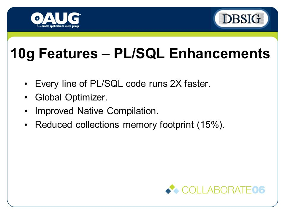 10g Features – PL/SQL Enhancements Every line of PL/SQL code runs 2X faster.