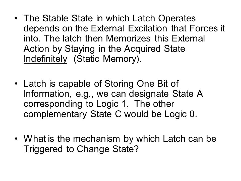 The Stable State in which Latch Operates depends on the External Excitation that Forces it into.