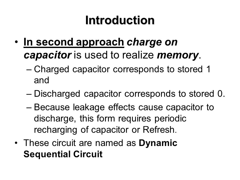 Introduction In second approach charge on capacitor is used to realize memory.