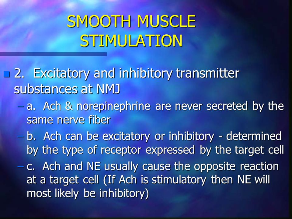 SMOOTH MUSCLE STIMULATION n 2. Excitatory and inhibitory transmitter substances at NMJ –a. Ach & norepinephrine are never secreted by the same nerve f