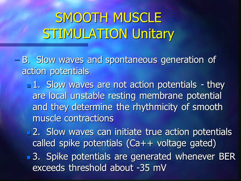 –B. Slow waves and spontaneous generation of action potentials n 1. Slow waves are not action potentials - they are local unstable resting membrane po