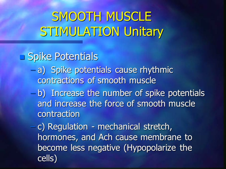 SMOOTH MUSCLE STIMULATION Unitary n Spike Potentials –a) Spike potentials cause rhythmic contractions of smooth muscle –b) Increase the number of spik