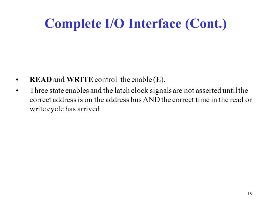 19 Complete I/O Interface (Cont.) READ and WRITE control the enable (E).