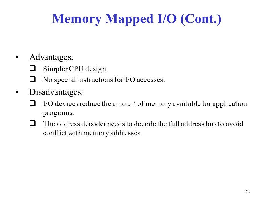 22 Memory Mapped I/O (Cont.) Advantages:  Simpler CPU design.