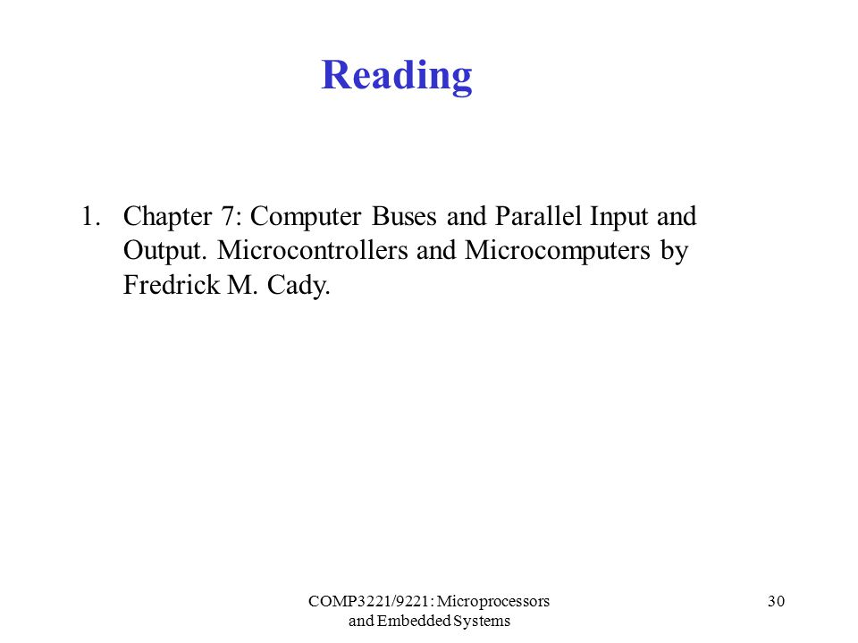 COMP3221/9221: Microprocessors and Embedded Systems 30 Reading 1.Chapter 7: Computer Buses and Parallel Input and Output.