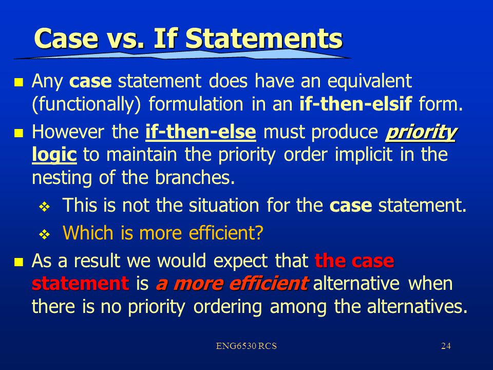 ENG6530 RCS24 Case vs. If Statements Case vs.