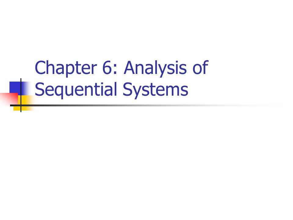 10/22/20133 Sequential System A system that has memory The output will depend not only on the present input but also on the past, on what has happened earlier Will focus on clocked systems (also called synchronous)