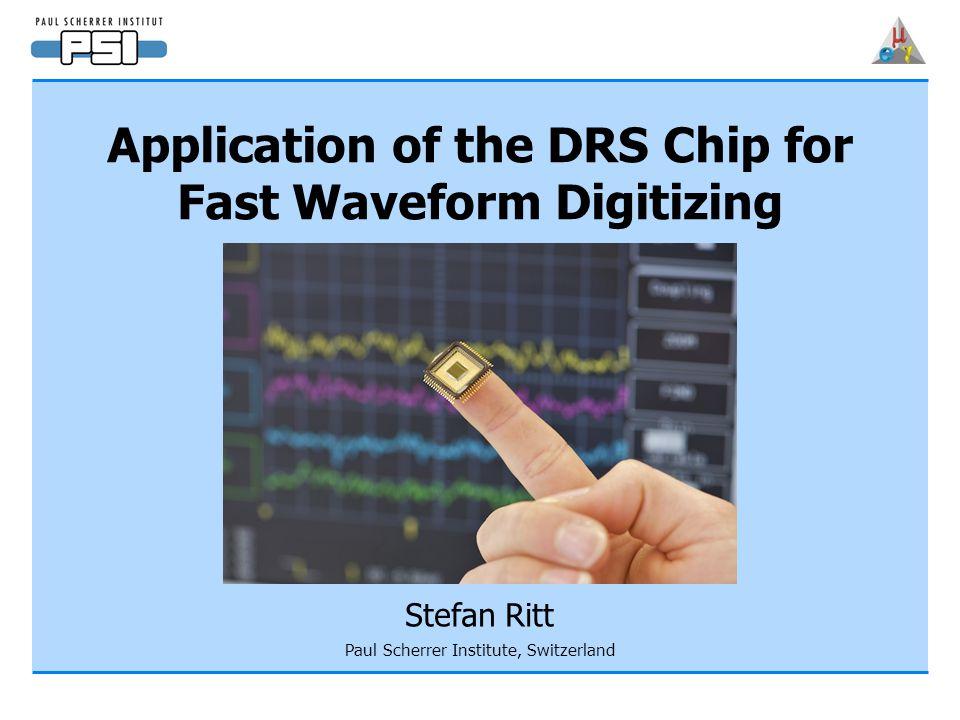 Application of the DRS Chip for Fast Waveform Digitizing Stefan Ritt Paul Scherrer Institute, Switzerland
