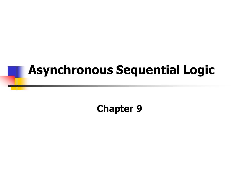 Asynchronous Sequential Logic Chapter 9