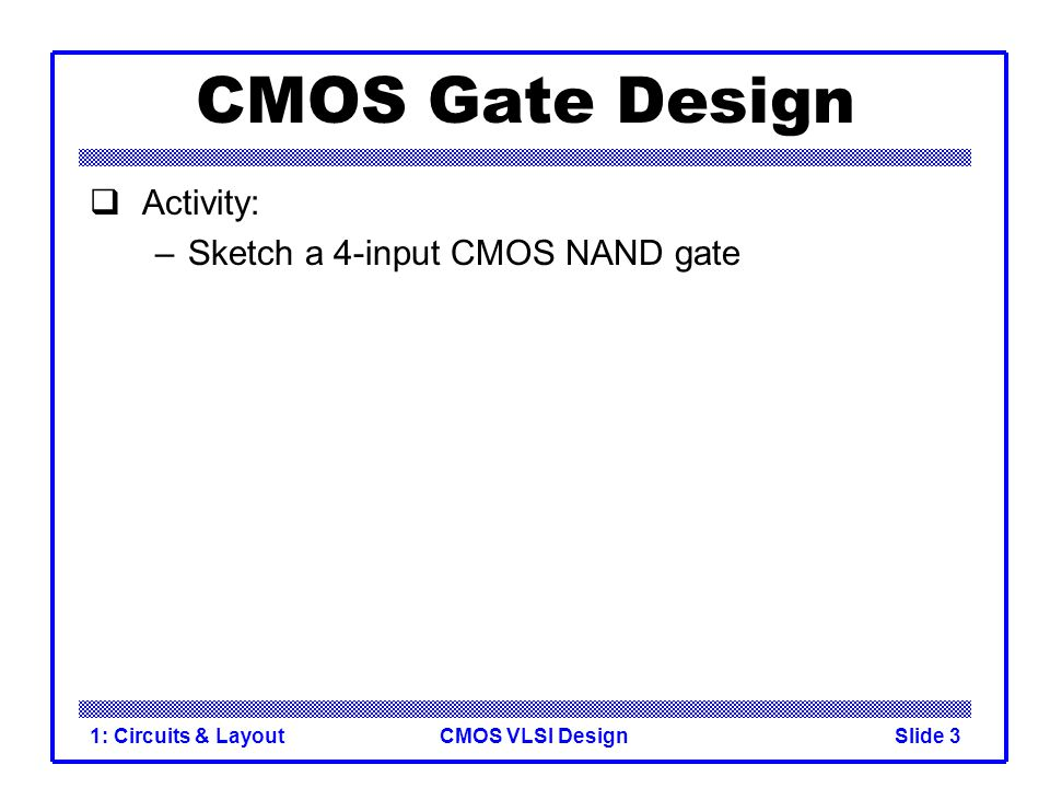 CMOS VLSI Design1: Circuits & LayoutSlide 34 Race Condition  Back-to-back flops can malfunction from clock skew –Second flip-flop fires late –Sees first flip-flop change and captures its result –Called hold-time failure or race condition