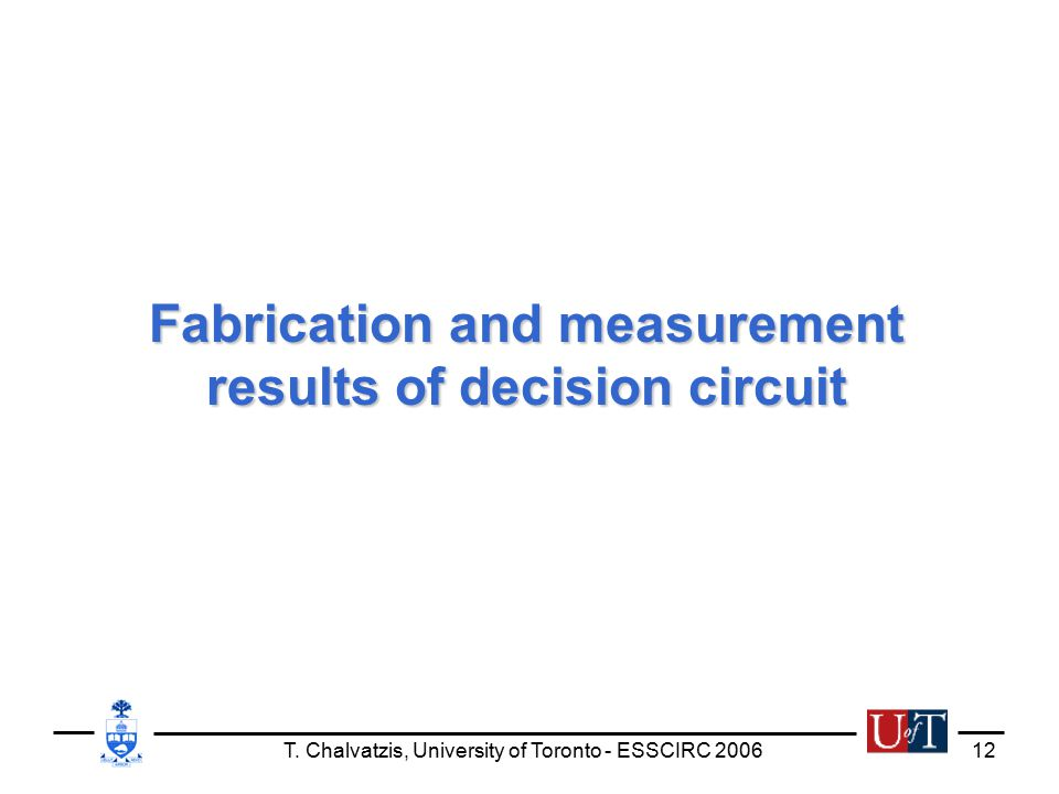 T. Chalvatzis, University of Toronto - ESSCIRC 200612 Fabrication and measurement results of decision circuit