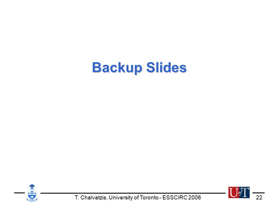 T. Chalvatzis, University of Toronto - ESSCIRC 200622 Backup Slides