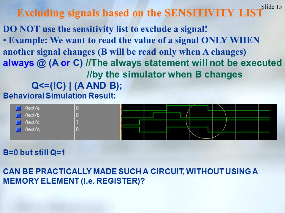 Slide 15 DO NOT use the sensitivity list to exclude a signal.