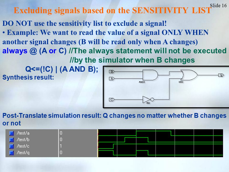 Slide 16 DO NOT use the sensitivity list to exclude a signal.