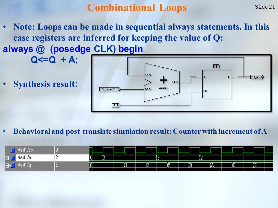 Slide 21 Note: Loops can be made in sequential always statements.