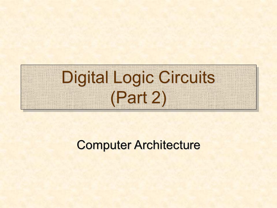 Digital Logic Circuits (Part 2) Computer Architecture Computer Architecture