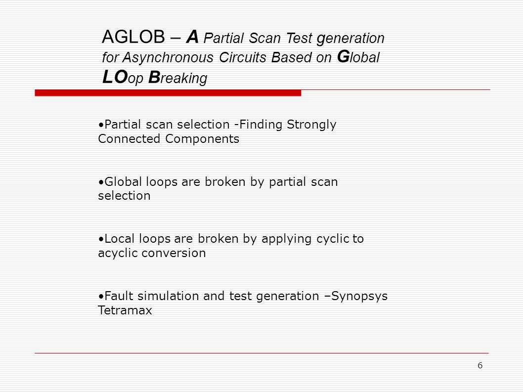 AGLOB – A Partial Scan Test g eneration for Asynchronous Circuits Based on G lobal LO op B reaking Partial scan selection -Finding Strongly Connected