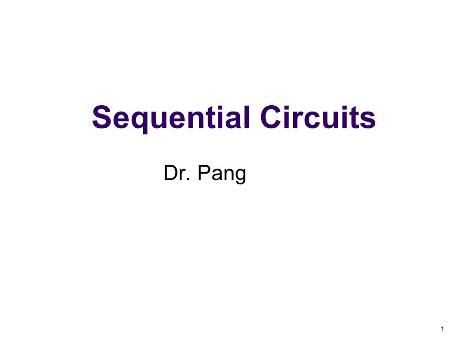 1 Sequential Circuits Dr. Pang