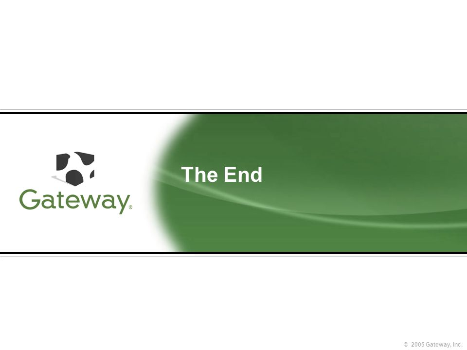© 2005 Gateway, Inc. The End