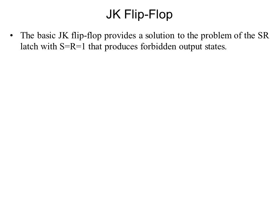 The basic JK flip-flop provides a solution to the problem of the SR latch with S=R=1 that produces forbidden output states.