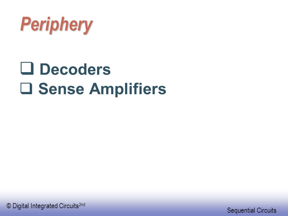 © Digital Integrated Circuits 2nd Sequential Circuits Periphery  Decoders  Sense Amplifiers